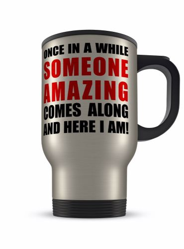 14oz Once In A While Someone Amazing Comes Along Novelty Aluminium Travel Mug